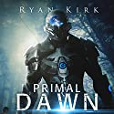 Primal Dawn Audiobook by Ryan Kirk Narrated by Andrew Tell