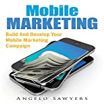 Mobile Marketing: Build and Develop Your Mobile Marketing Campaign | Angelo Sawyers