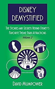 Disney Demystified: The Stories and Secrets Behind Disney's Favorite Theme Park Attractions by [Mumpower, David]