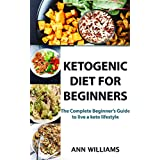 Ketogen Diet For Beginners:The Complete Beginner's Guide to Live a Keto lifestyle,the Only Ketogenic Diet Resources you will Ever Need