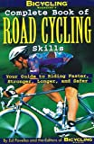 Complete Book of Road Cycling Skills: Your Guide to Riding Faster, Stronger, Longer and Safer (Bicyling Magazine) by Bicycling Magazine (6-Feb-1999) Paperback