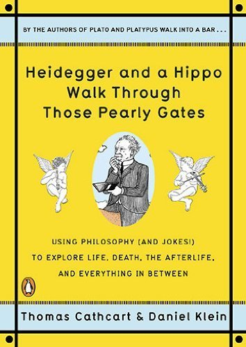 Heidegger and a Hippo Walk Through Those Pearly Gates by Thomas Cathcart, Daniel Klein (2011) Paperback