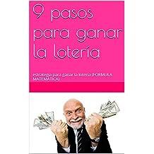 9 pasos para ganar la lotería: estrategia para ganar la lotería (FORMULA MATEMÁTICA) (Spanish Edition)