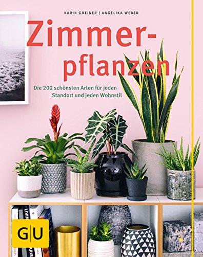Zimmerpflanzen: Die 200 schönsten Arten für jeden Standort und jeden Wohnstil (GU Sonderleistung Garten)