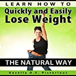 Learn How to Quickly and Easily Lose Weight the Natural Way | Gazella D.S. Pistorious