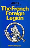 The French Foreign Legion, Martin Windrow, 0850592240
