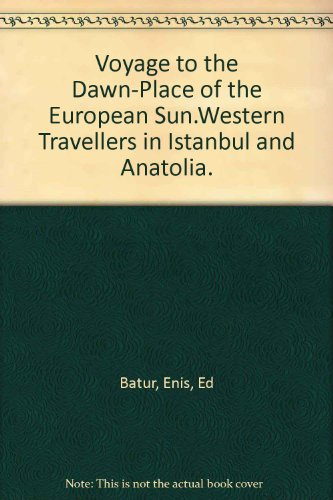 Voyage To The Dawn Place Of The European Sun  Western Travellers In Istanbul And Anatolia