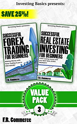 INVESTING PACK #3: Forex Trading + Real Estate Investing Successfully for Beginners (Investing Basics, Real Estate, Real Estate Investing, Forex Trading, ... Investing, Real Estate Market, Forex)