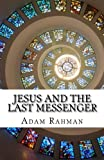 Jesus and the Last Messenger, Adam Rahman, 0615977391
