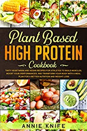 Plant Based High Protein Cookbook: Delicious Vegan and Vegetarian Recipes for Athletes and Bodybuilders. Boost Nutrition, Build Muscles, and eat Healthy ... for Beginners (Plant Based Diet Book 4)