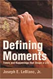 img - for Defining Moments: Times and Happenings That Shape a Life by Joseph E. Jr. LeBlanc (7-Dec-2006) Paperback book / textbook / text book