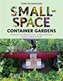 container garden ideas Small-Space Container Gardens: Transform Your Balcony, Porch, or Patio with Fruits, Flowers, Foliage, and Herbs