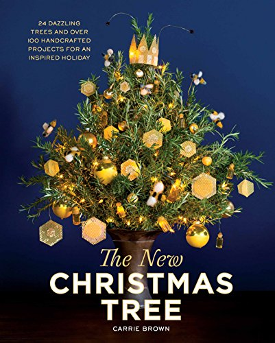 The New Christmas Tree: 24 Dazzling Trees and Over 100 Handcrafted Projects for an Inspired Holiday (Ideas Modern Decorating Holiday)