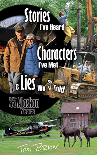 Stories I've Heard, Characters I've Met, & Lies We've Told in My 44 Alaskan Years (Best Hunting In Alaska)