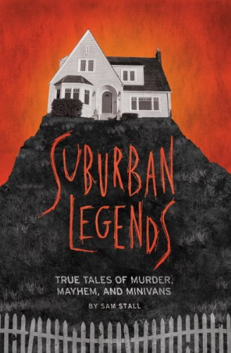 Suburban Legends: True Tales of Murder, Mayhem, and -