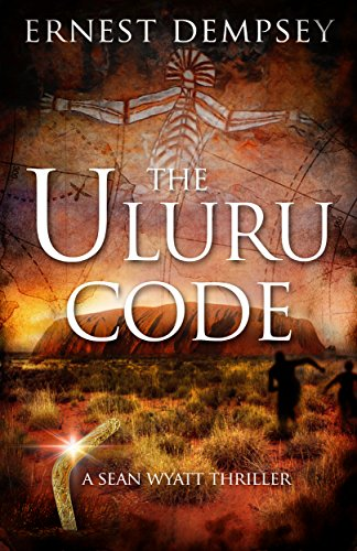 The Uluru Code: A Sean Wyatt Archaeological Thriller (Sean Wyatt Adventure Book 10) cover