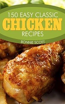 150 Easy Classic Chicken Recipes by [Scott, Bonnie]