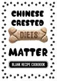 Chinese Crested  Diets Matter: Grain Free Cookbook For Dogs, Blank Recipe Cookbook, 7 x 10, 100 Blank Recipe Pages