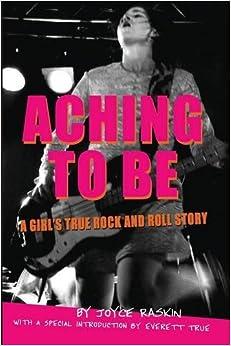 Joyce Raskin - Aching To Be: A Girl's True Rock And Roll Story