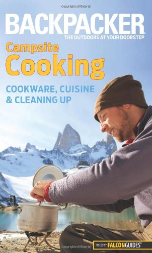 Backpacker magazine's Campsite Cooking: Cookware, Cuisine, And Cleaning Up (Backpacker Magazine Series) by Molly Absolon