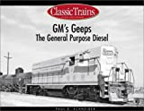 GMs Geeps: The General Purpose Diesels (Golden Years of Railroading)