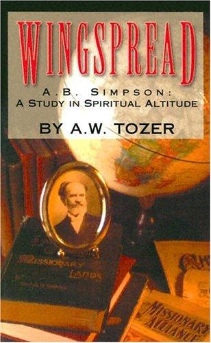 Wingspread: Albert B. Simpson-A Study in Spiritual Altitude