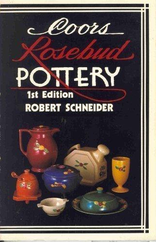 Coors Rosebud Pottery by Robert H., M.D. Schneider (1984-06-02)