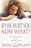 So He Hurt You, Now What?, Nicole Cleveland, 1494880377