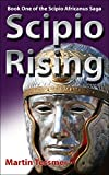 Scipio Rising - 2nd Edition: Book One of the Scipio Africanus Saga
