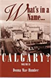 What's in a Name . . . Calgary?, Donna M. Humber, 1550591541