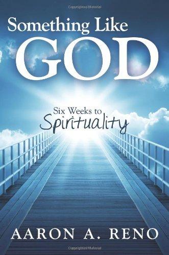 Something Like God: Six Weeks to Spirituality by A. Reno Aaron - Reno Shopping Mall