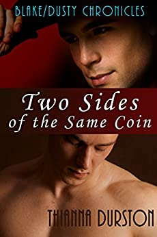 Two Sides of the Same Coin (The Blake/Dusty Chronicles Book 1) by [Durston, Thianna, D, Thianna]