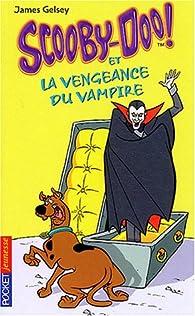 Scooby-Doo, tome 4 : Scooby-Doo et la Vengeance du vampire par James Gelsey