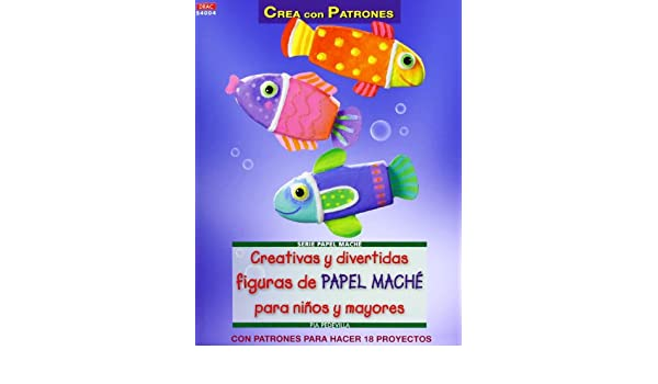 Creativas y divertidas figuras de papel maché para niños y mayores: Pia Pedevila: 9788498742954: Amazon.com: Books