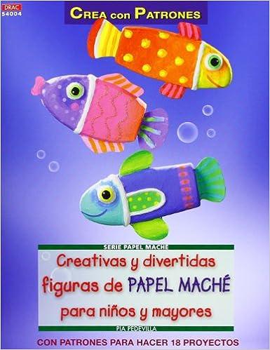 Creativas y divertidas figuras de papel maché para niños y mayores (Spanish) Paperback – February 1, 2013