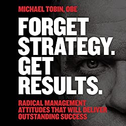 Forget Strategy. Get Results