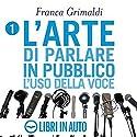 L'arte di parlare in pubblico Audiobook by Franca Grimaldi Narrated by Franca Grimaldi