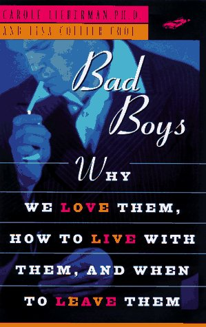 Bad Boys: How We Love Them, How to Live with Them, When to Leave Them