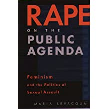 Rape On The Public Agenda: Feminism and the Politics of Sexual Assault