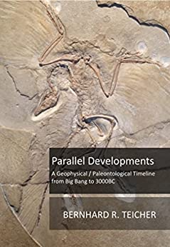 Parallel Developments: A Geophysical / Paleontological Timeline from Big Bang to 3000BC (The Earth Science Series Book 1) by [Teicher, Bernhard R.]
