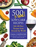 500 More Low-Carb Recipes: 500 All New Recipes From Around the World