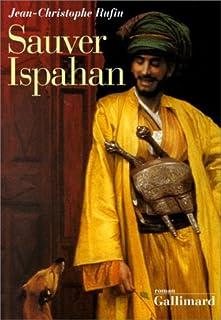 Sauver Ispahan : roman, Rufin, Jean-Christophe