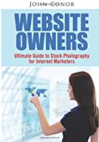Website Owners: Ultimate Guide to Stock Photography for Internet Marketers Front Cover
