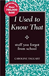 I Used to Know That: Stuff You Forgot From School
