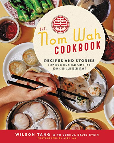 Book Cover: The Nom Wah Cookbook: Recipes and Stories from 100 Years at New York City's Iconic Dim Sum Restaurant