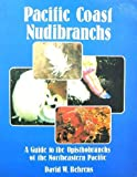 Pacific Coast Nudibranchs: A Guide to the Opisthobranchs of the Northeastern Pacific