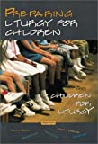 Preparing Liturgy for Children, Children for Liturgy, Gabe Huck and Robert J. Batastini, 0929650107