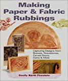 Making Paper & Fabric Rubbings: Capturing Designs from Brasses, Gravestones, Carved Doors, Coins & More