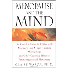 Menopause and the Mind: The Complete Guide to Coping with Memory Loss, Foggy Thinking, Verbal Confusion, and Other Cognitive Effects of Perimenopause and Menopause