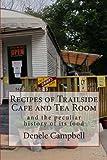 Recipes of Trailside Cafe and Tea Room, Denele Campbell, 1492137405